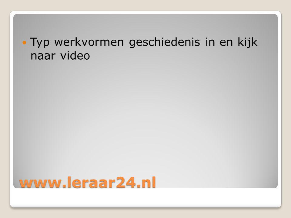 www.leraar24.nl Typ werkvormen geschiedenis in en kijk naar video