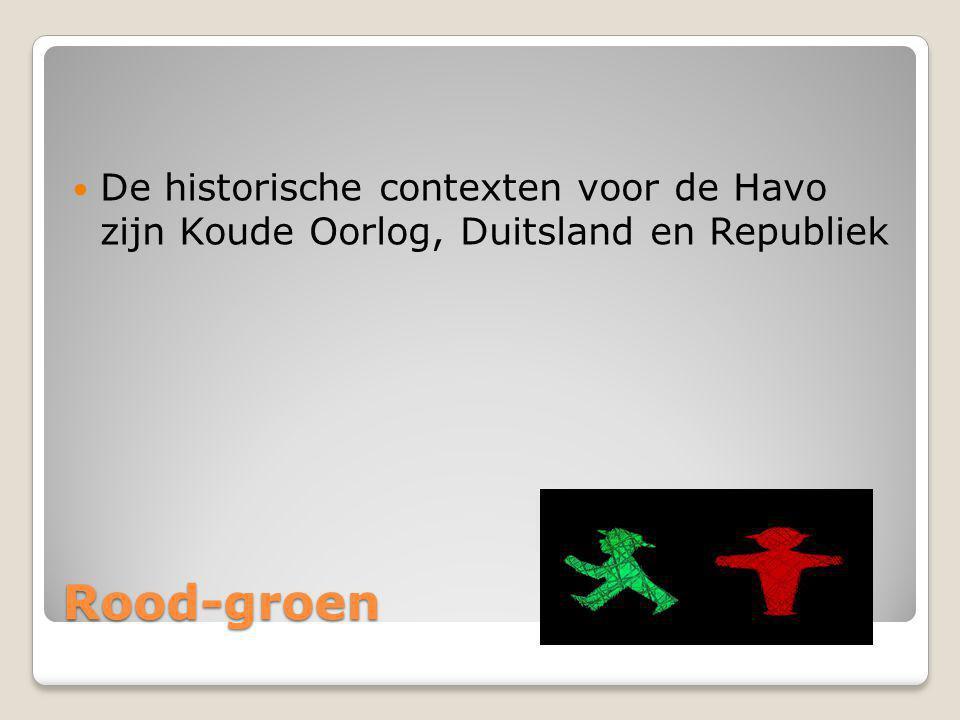 Rood-groen De historische contexten voor de Havo zijn Koude Oorlog, Duitsland en Republiek