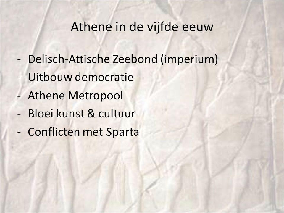 Athene in de vijfde eeuw -Delisch-Attische Zeebond (imperium) -Uitbouw democratie -Athene Metropool -Bloei kunst & cultuur -Conflicten met Sparta