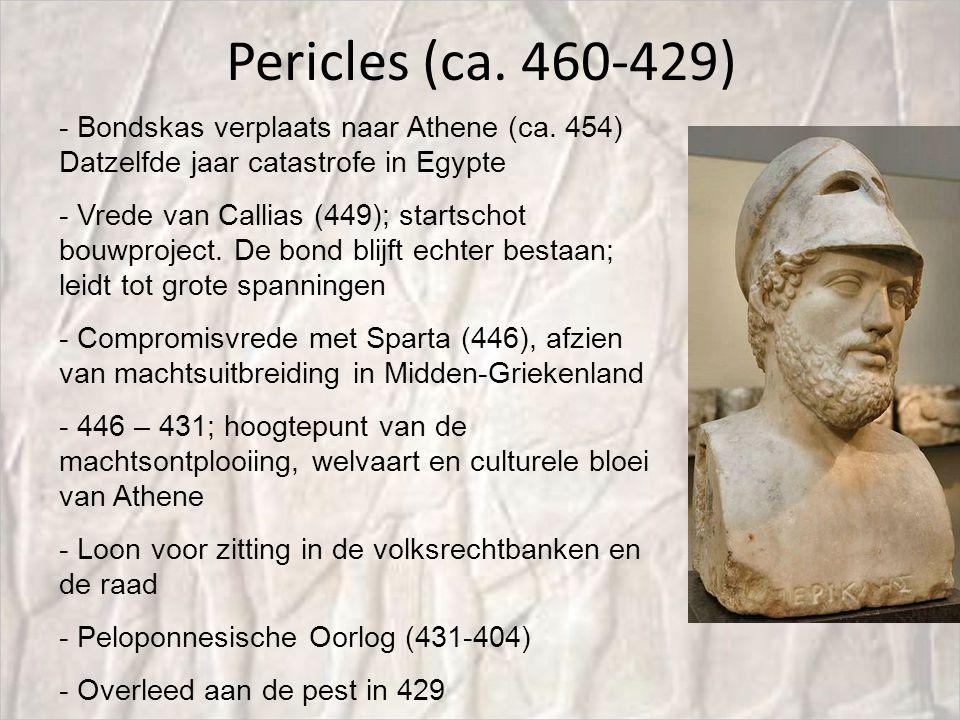 Pericles (ca. 460-429) - Bondskas verplaats naar Athene (ca. 454) Datzelfde jaar catastrofe in Egypte - Vrede van Callias (449); startschot bouwprojec