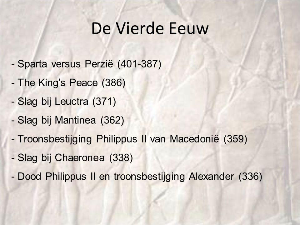 De Vierde Eeuw - Sparta versus Perzië (401-387) - The King's Peace (386) - Slag bij Leuctra (371) - Slag bij Mantinea (362) - Troonsbestijging Philipp