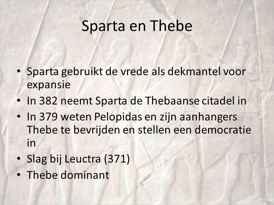 Sparta en Thebe Sparta gebruikt de vrede als dekmantel voor expansie In 382 neemt Sparta de Thebaanse citadel in In 379 weten Pelopidas en zijn aanhan