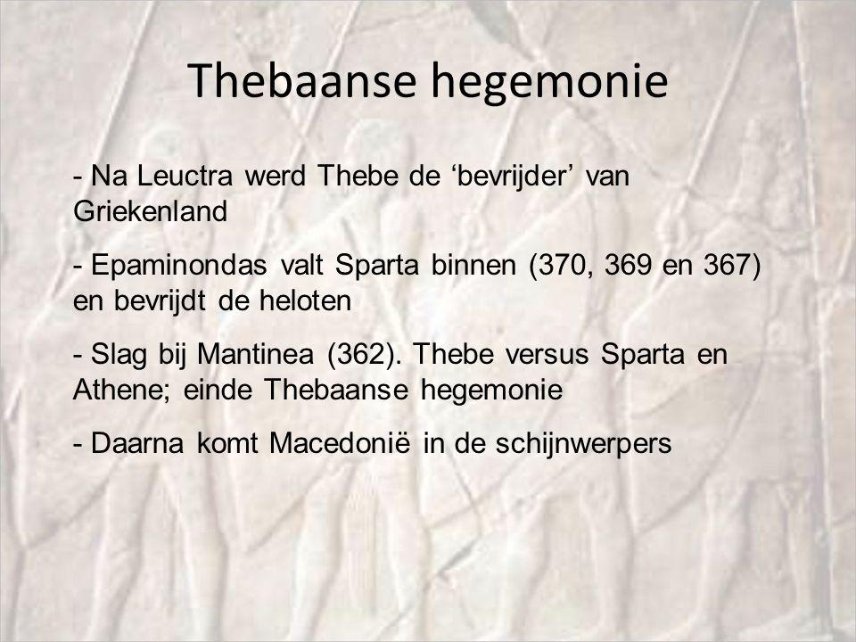 Thebaanse hegemonie - Na Leuctra werd Thebe de 'bevrijder' van Griekenland - Epaminondas valt Sparta binnen (370, 369 en 367) en bevrijdt de heloten -