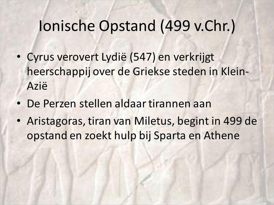 Ionische Opstand (499 v.Chr.) Cyrus verovert Lydië (547) en verkrijgt heerschappij over de Griekse steden in Klein- Azië De Perzen stellen aldaar tira