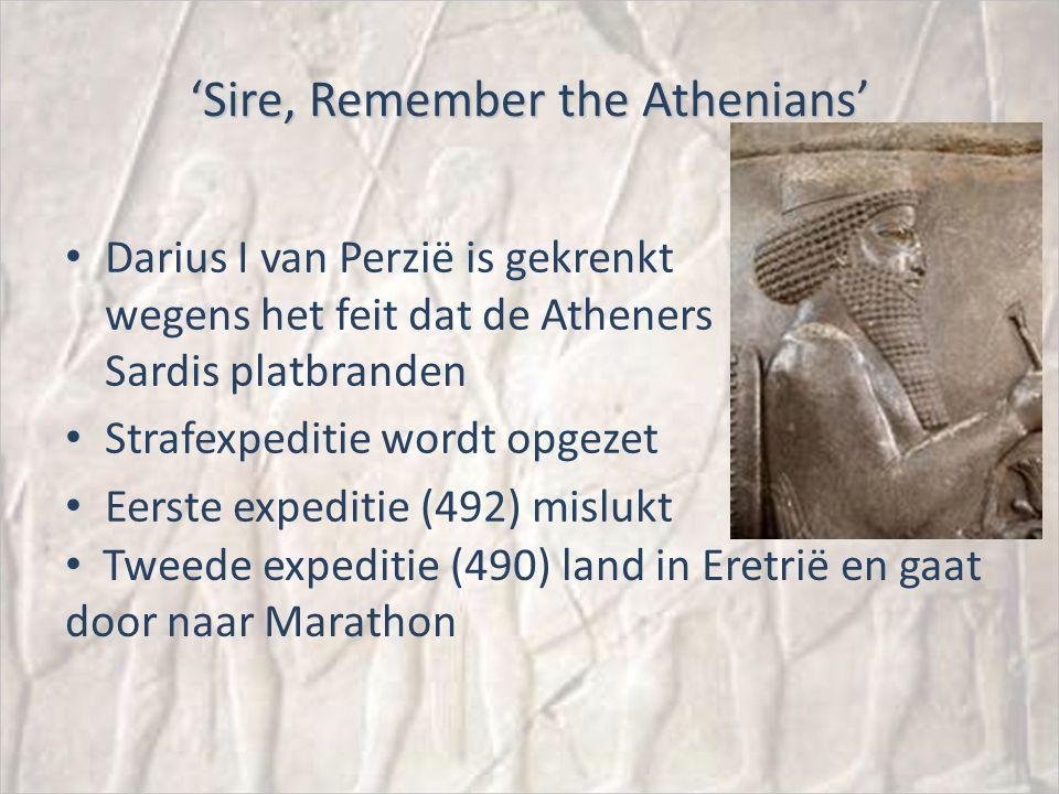 'Sire, Remember the Athenians' Darius I van Perzië is gekrenkt wegens het feit dat de Atheners Sardis platbranden Strafexpeditie wordt opgezet Eerste