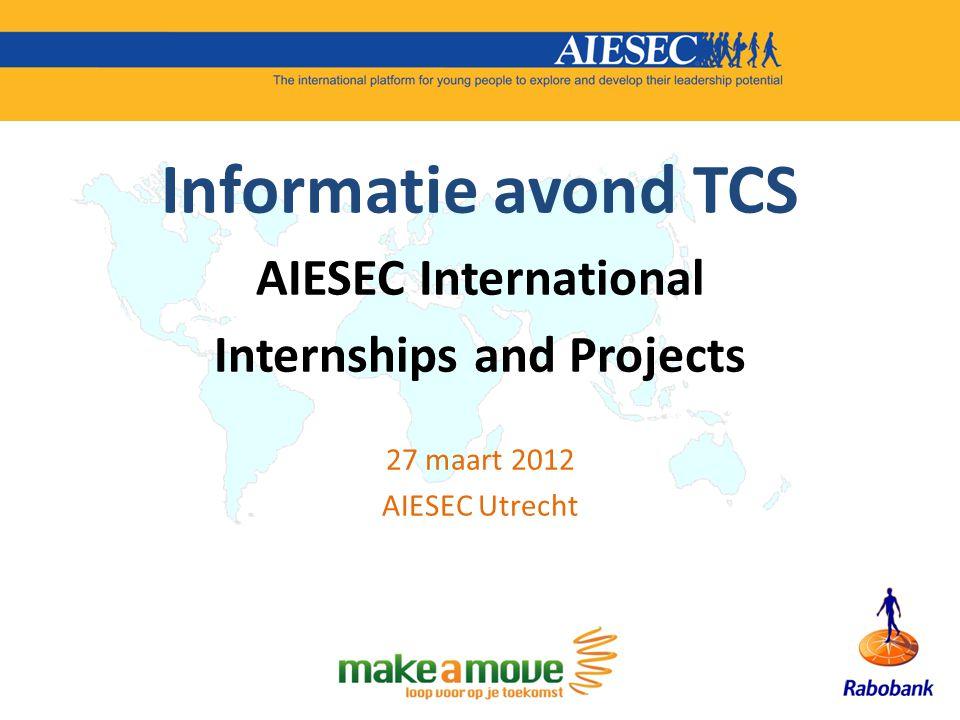 Informatie avond TCS AIESEC International Internships and Projects 27 maart 2012 AIESEC Utrecht
