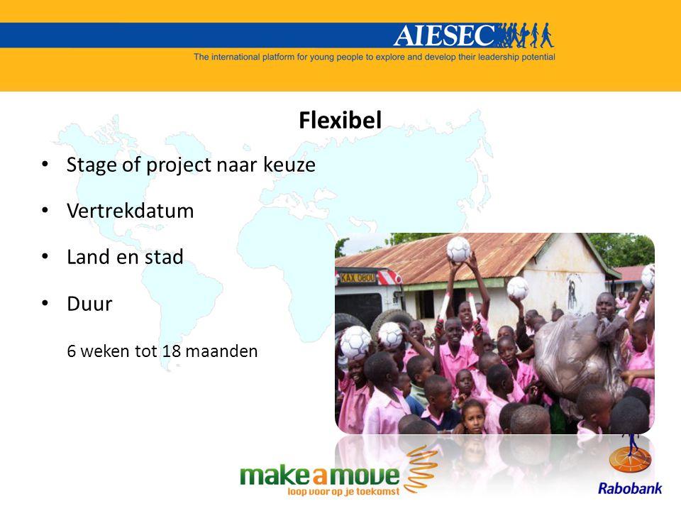 Flexibel Stage of project naar keuze Vertrekdatum Land en stad Duur 6 weken tot 18 maanden