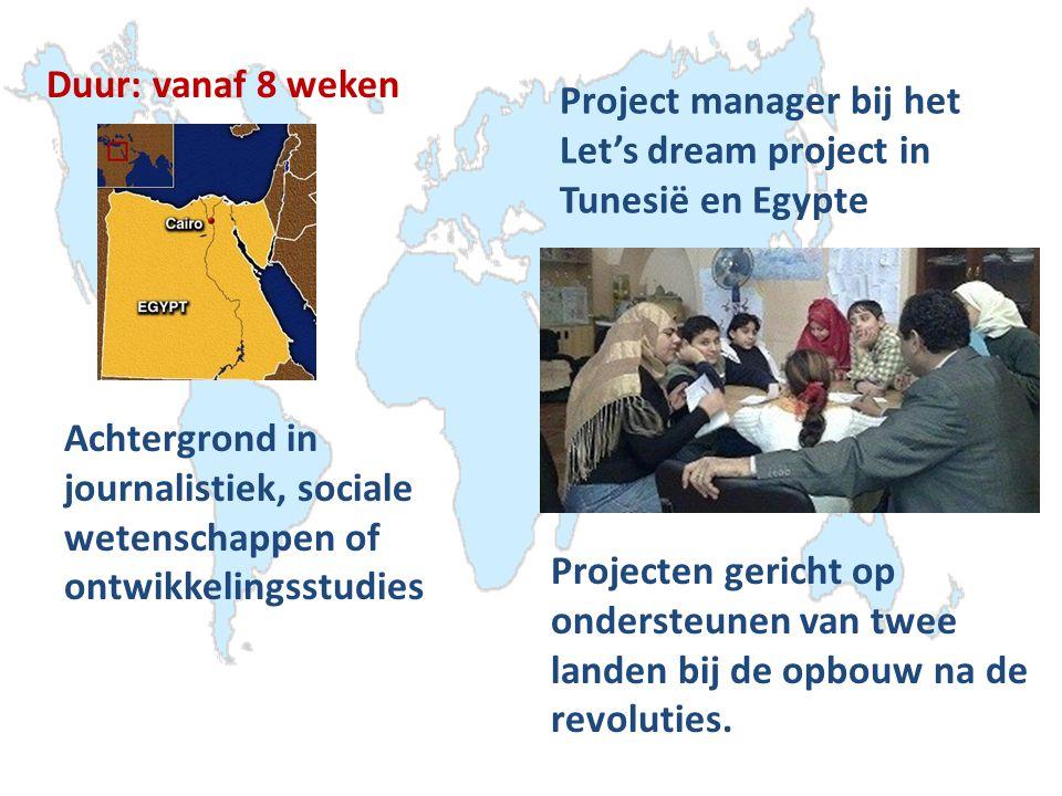 Project manager bij het Let's dream project in Tunesië en Egypte Achtergrond in journalistiek, sociale wetenschappen of ontwikkelingsstudies Projecten gericht op ondersteunen van twee landen bij de opbouw na de revoluties.