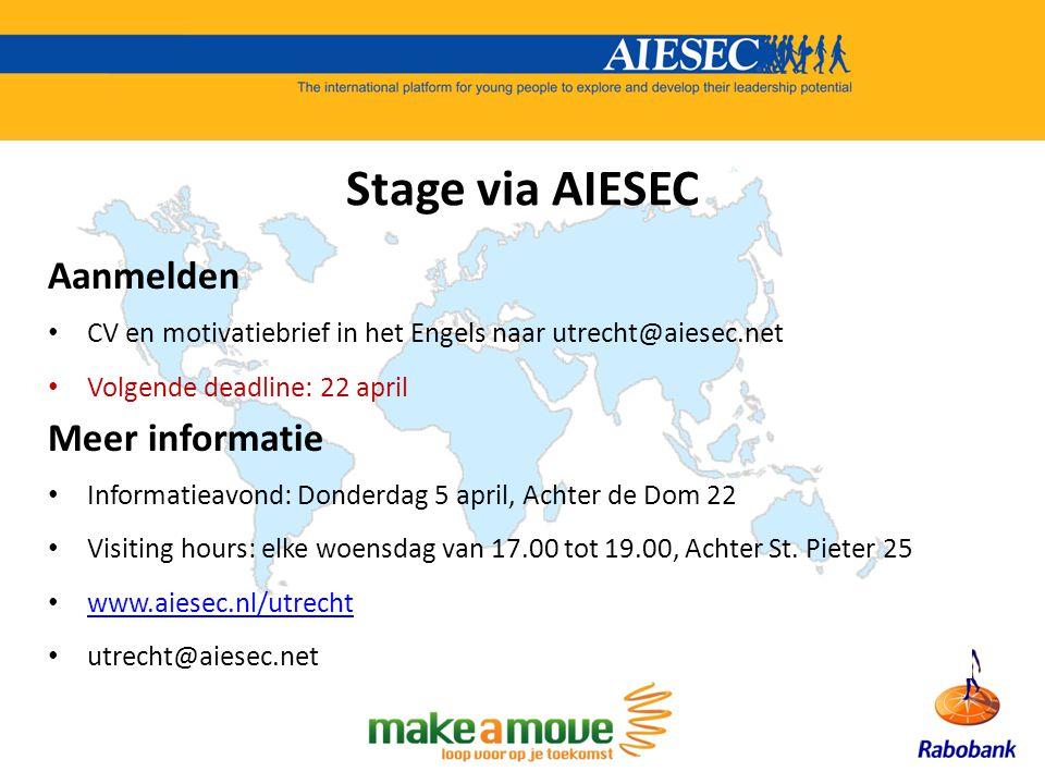Aanmelden CV en motivatiebrief in het Engels naar utrecht@aiesec.net Volgende deadline: 22 april Meer informatie Informatieavond: Donderdag 5 april, Achter de Dom 22 Visiting hours: elke woensdag van 17.00 tot 19.00, Achter St.