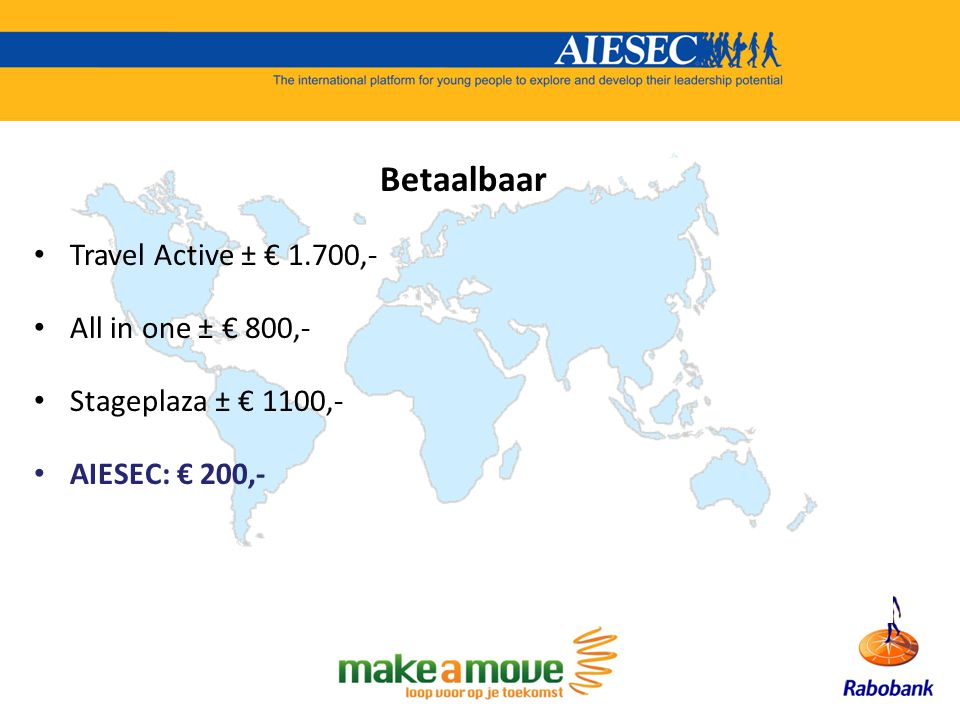 Betaalbaar Travel Active ± € 1.700,- All in one ± € 800,- Stageplaza ± € 1100,- AIESEC: € 200,-