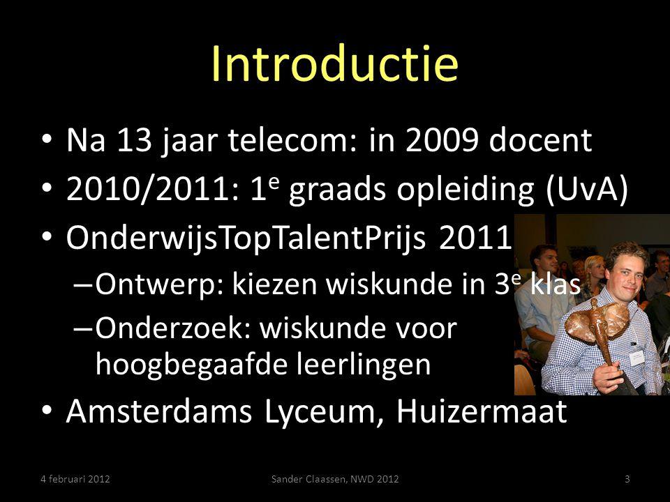 Introductie Na 13 jaar telecom: in 2009 docent 2010/2011: 1 e graads opleiding (UvA) OnderwijsTopTalentPrijs 2011 – Ontwerp: kiezen wiskunde in 3 e kl