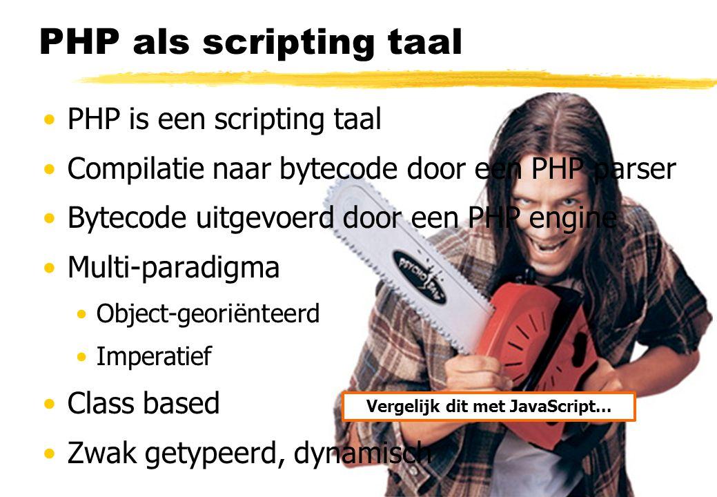 PHP als scripting taal PHP is een scripting taal Compilatie naar bytecode door een PHP parser Bytecode uitgevoerd door een PHP engine Multi-paradigma