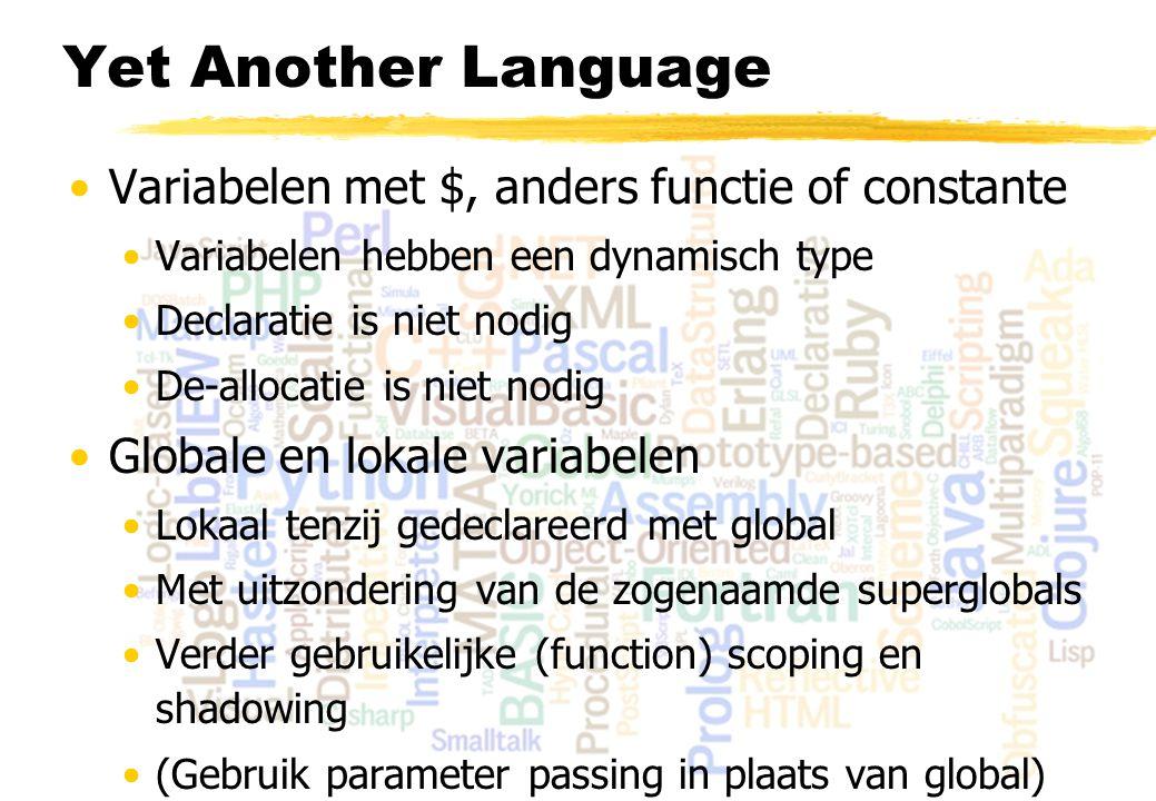 Yet Another Language Variabelen met $, anders functie of constante Variabelen hebben een dynamisch type Declaratie is niet nodig De-allocatie is niet