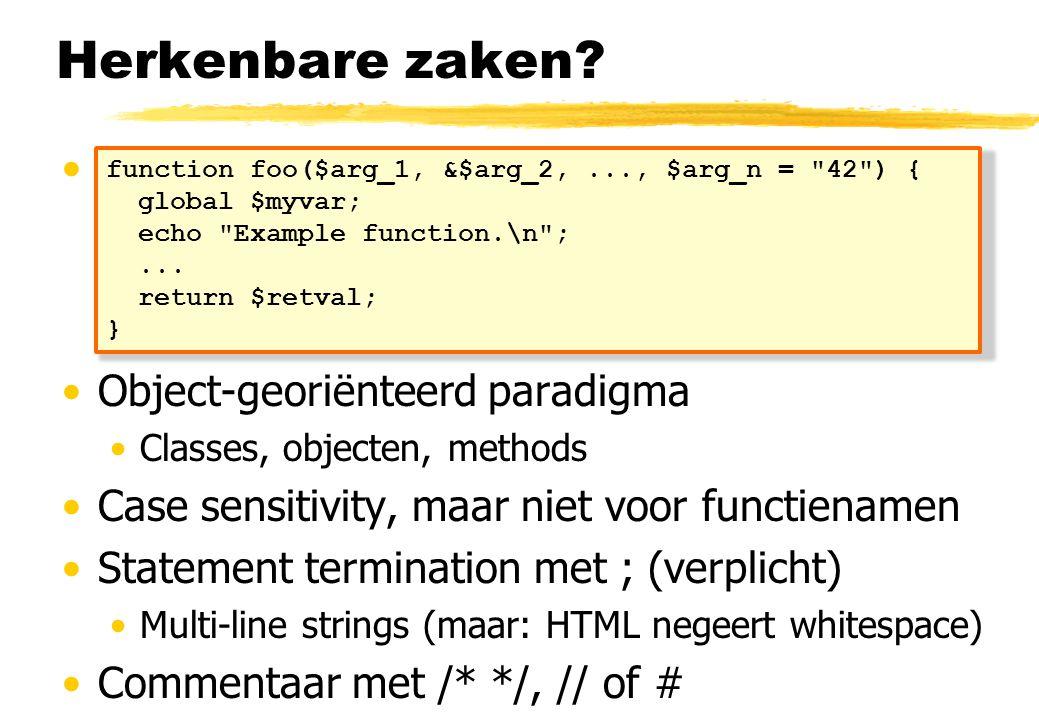 Herkenbare zaken? Functies Call-by-value parameter passing (maar objecten...) Call-by-reference met & Variabel aantal parameters en defaults mogelijk