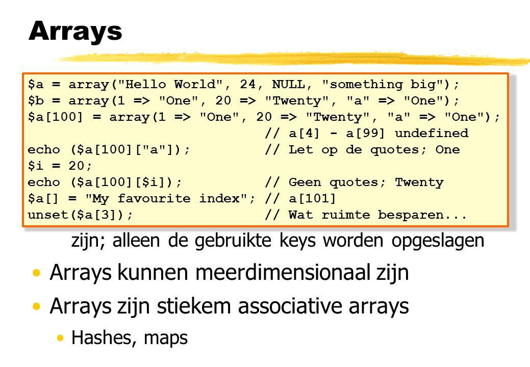 Arrays Arrays beelden keys op values af Values mogen van elk type zijn, door elkaar Arrays zijn heterogeen Keys mogen integers of strings zijn Integer
