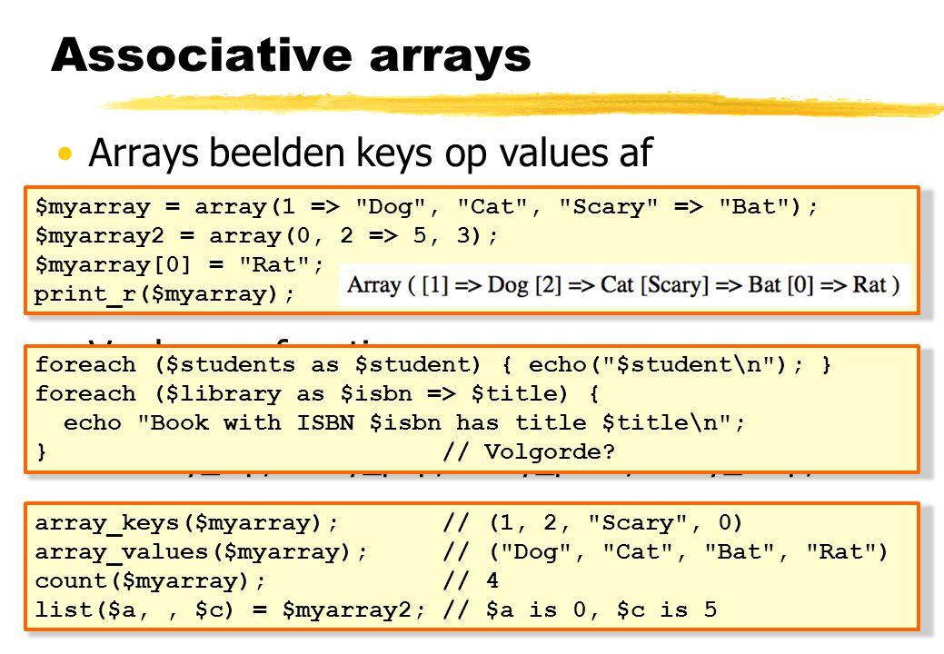 Arrays beelden keys op values af Ook als de indices integers zijn Pas op met aannames m.b.t. de volgorde Veel array functies in_array, array_search, a