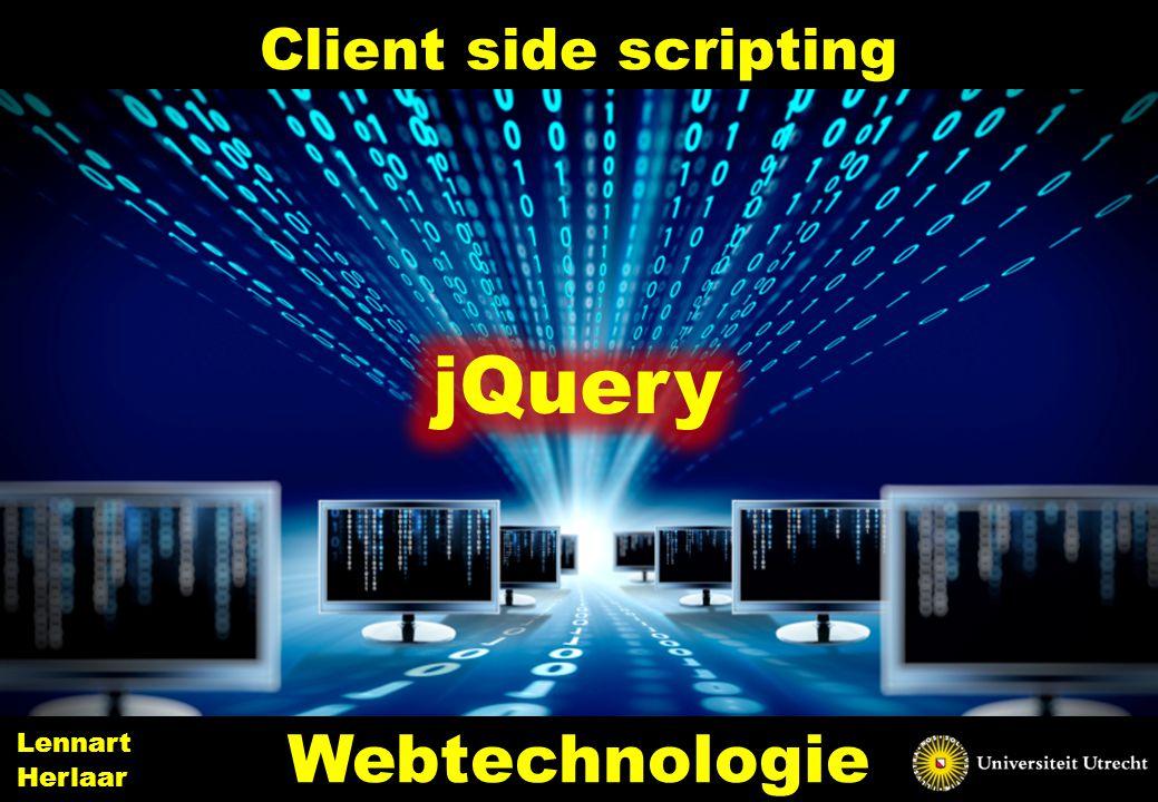 Client side scripting 3 Webtechnologie Lennart Herlaar