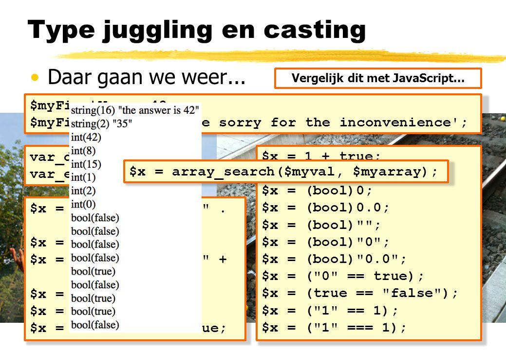 Daar gaan we weer... Type juggling en casting $myFirstVar = 42; $myFirstVar = 'We are sorry for the inconvenience'; $x = 1 + true; $x = NULL + false;