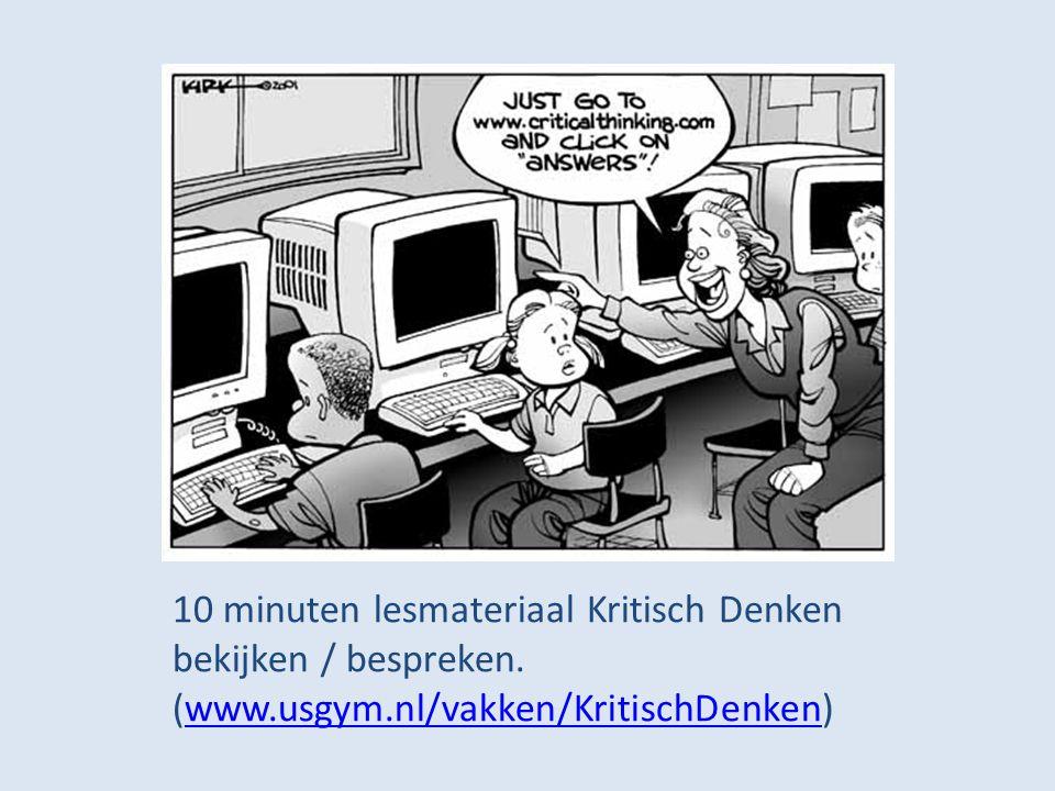 10 minuten lesmateriaal Kritisch Denken bekijken / bespreken. (www.usgym.nl/vakken/KritischDenken)www.usgym.nl/vakken/KritischDenken