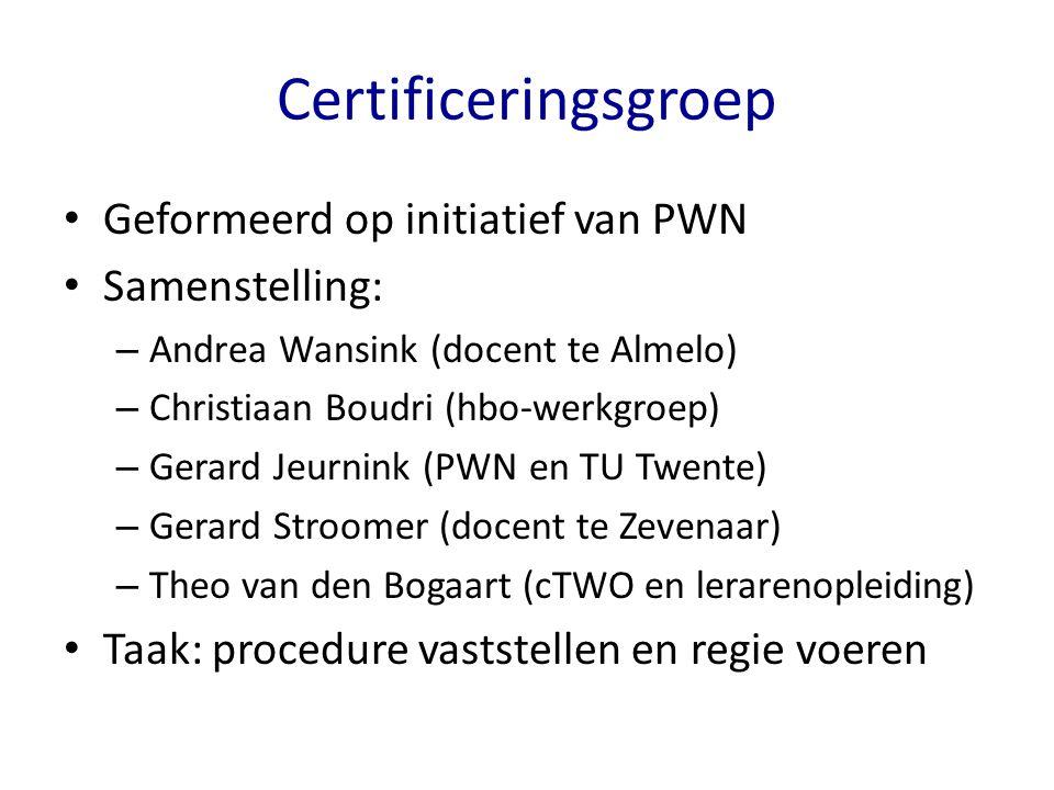 Certificeringsgroep Geformeerd op initiatief van PWN Samenstelling: – Andrea Wansink (docent te Almelo) – Christiaan Boudri (hbo-werkgroep) – Gerard J