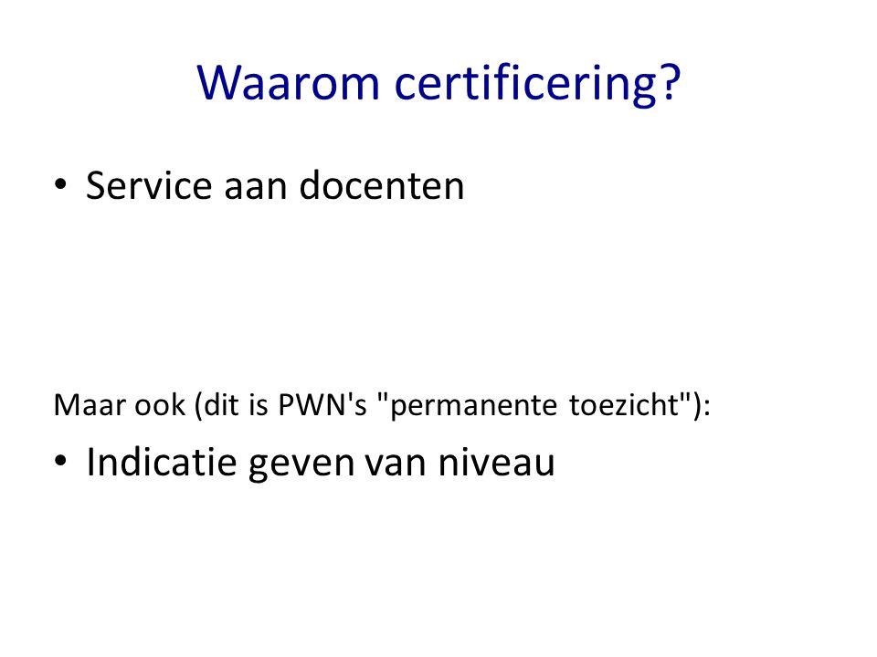 Waarom certificering? Service aan docenten Maar ook (dit is PWN's