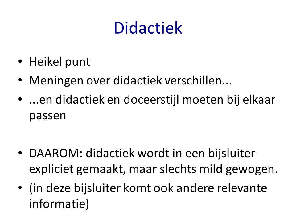 Didactiek Heikel punt Meningen over didactiek verschillen......en didactiek en doceerstijl moeten bij elkaar passen DAAROM: didactiek wordt in een bij