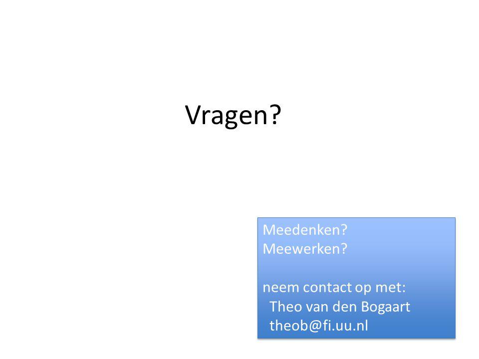 Vragen? Meedenken? Meewerken? neem contact op met: Theo van den Bogaart theob@fi.uu.nl Meedenken? Meewerken? neem contact op met: Theo van den Bogaart