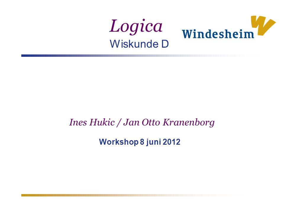 Ines Hukic / Jan Otto Kranenborg Workshop 8 juni 2012 Logica Wiskunde D