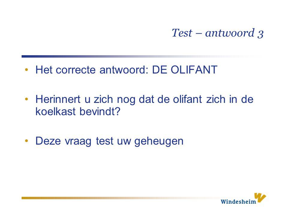 Test – antwoord 3 Het correcte antwoord: DE OLIFANT Herinnert u zich nog dat de olifant zich in de koelkast bevindt? Deze vraag test uw geheugen