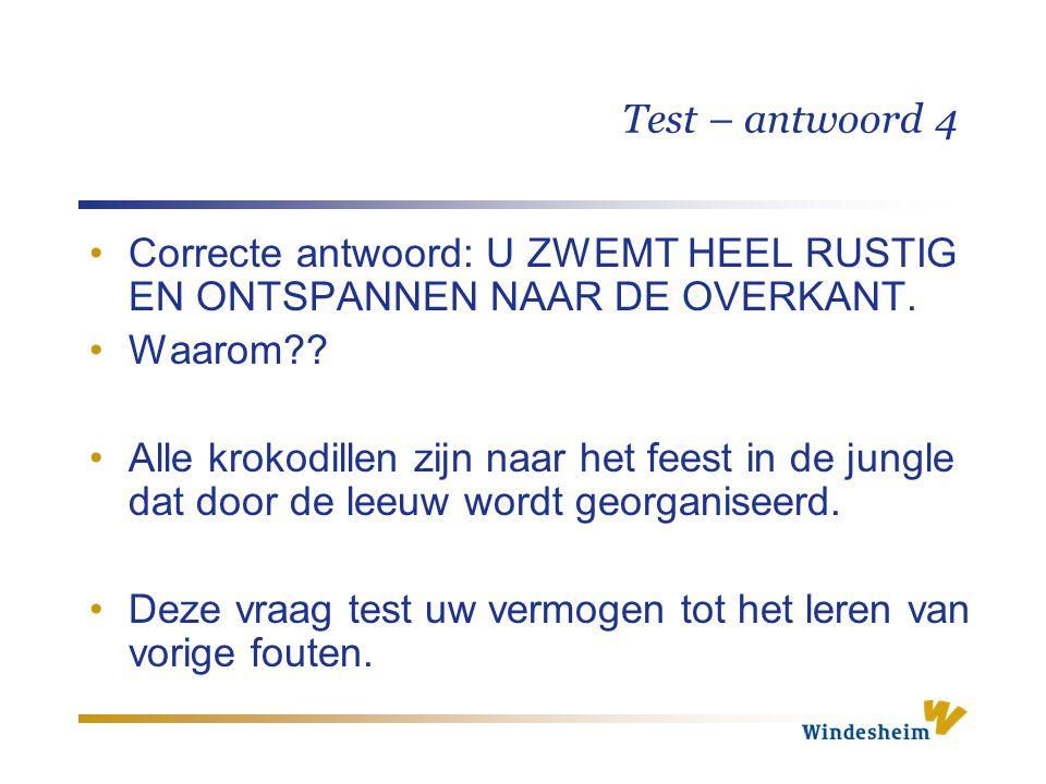 Test – antwoord 4 Correcte antwoord: U ZWEMT HEEL RUSTIG EN ONTSPANNEN NAAR DE OVERKANT. Waarom?? Alle krokodillen zijn naar het feest in de jungle da