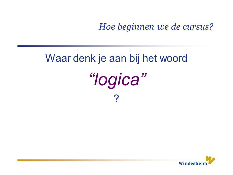 """Waar denk je aan bij het woord """"logica"""" ? Hoe beginnen we de cursus?"""