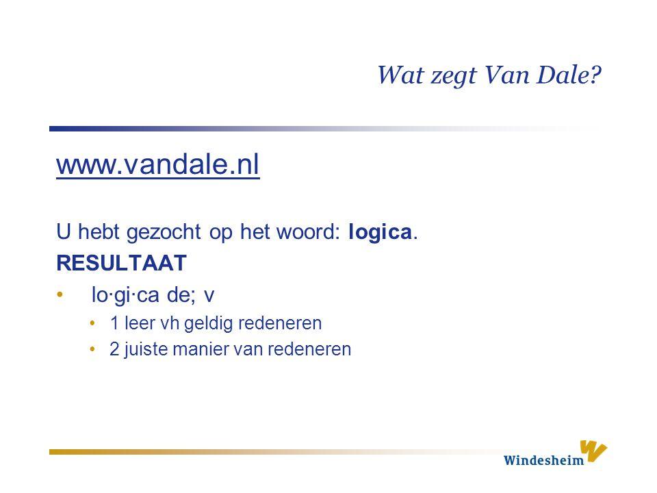 Wat zegt Van Dale? www.vandale.nl U hebt gezocht op het woord: logica. RESULTAAT lo·gi·ca de; v 1 leer vh geldig redeneren 2 juiste manier van redener