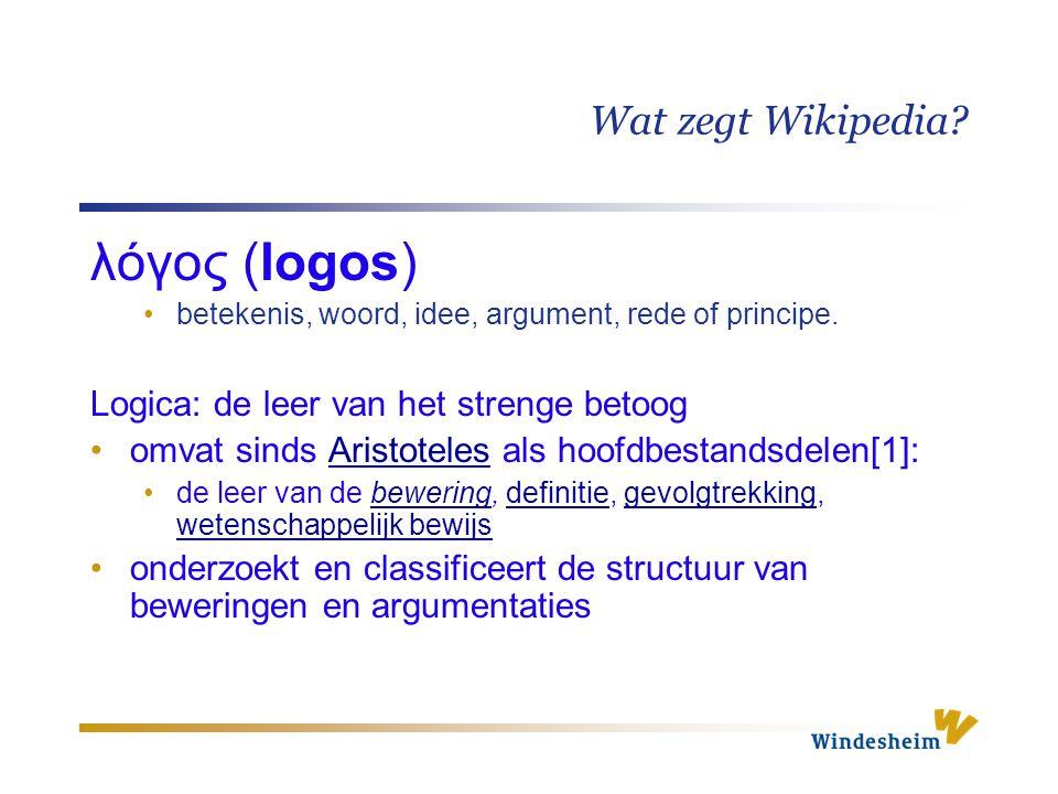Wat zegt Wikipedia? λόγος (logos) betekenis, woord, idee, argument, rede of principe. Logica: de leer van het strenge betoog omvat sinds Aristoteles a