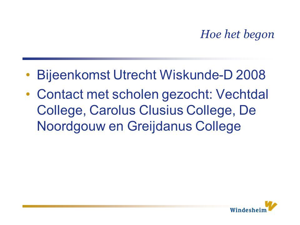 Hoe het begon Bijeenkomst Utrecht Wiskunde-D 2008 Contact met scholen gezocht: Vechtdal College, Carolus Clusius College, De Noordgouw en Greijdanus C