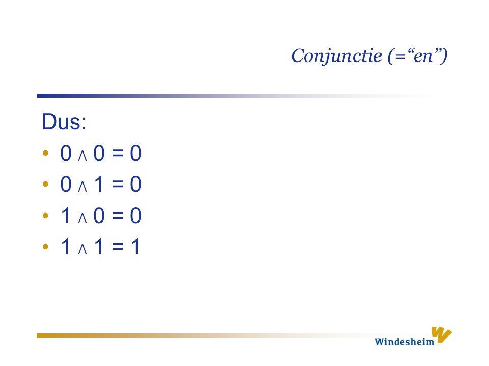 """Conjunctie (=""""en"""") Dus: 0 Λ 0 = 0 0 Λ 1 = 0 1 Λ 0 = 0 1 Λ 1 = 1"""