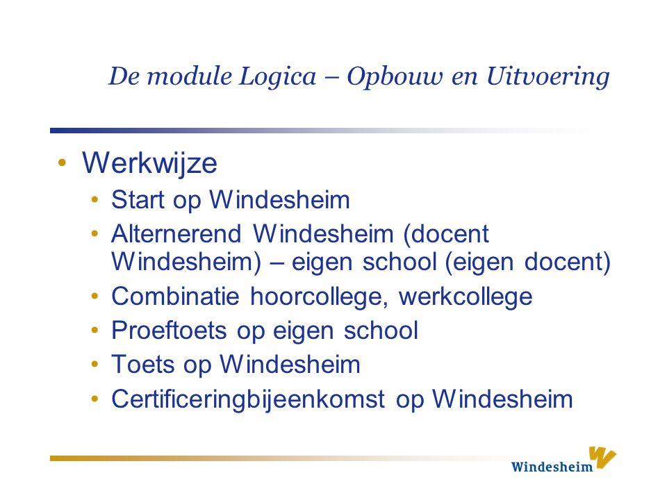 De module Logica – Opbouw en Uitvoering Werkwijze Start op Windesheim Alternerend Windesheim (docent Windesheim) – eigen school (eigen docent) Combina