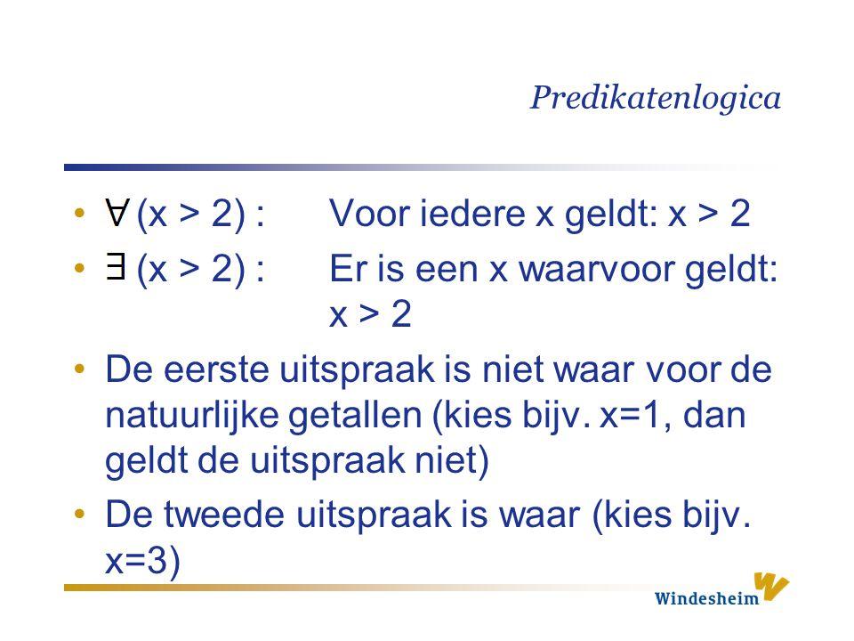 Predikatenlogica (x > 2) :Voor iedere x geldt: x > 2 (x > 2) :Er is een x waarvoor geldt: x > 2 De eerste uitspraak is niet waar voor de natuurlijke g