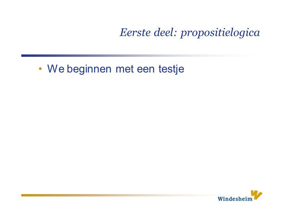 Eerste deel: propositielogica We beginnen met een testje