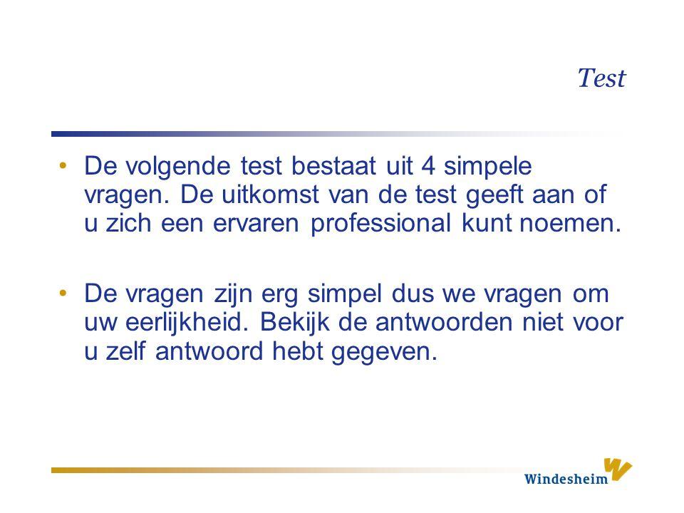 Test De volgende test bestaat uit 4 simpele vragen. De uitkomst van de test geeft aan of u zich een ervaren professional kunt noemen. De vragen zijn e