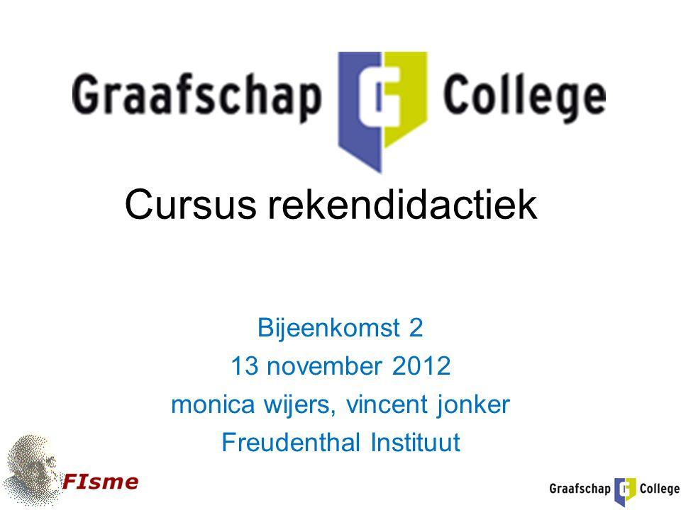 Cursus rekendidactiek Bijeenkomst 2 13 november 2012 monica wijers, vincent jonker Freudenthal Instituut
