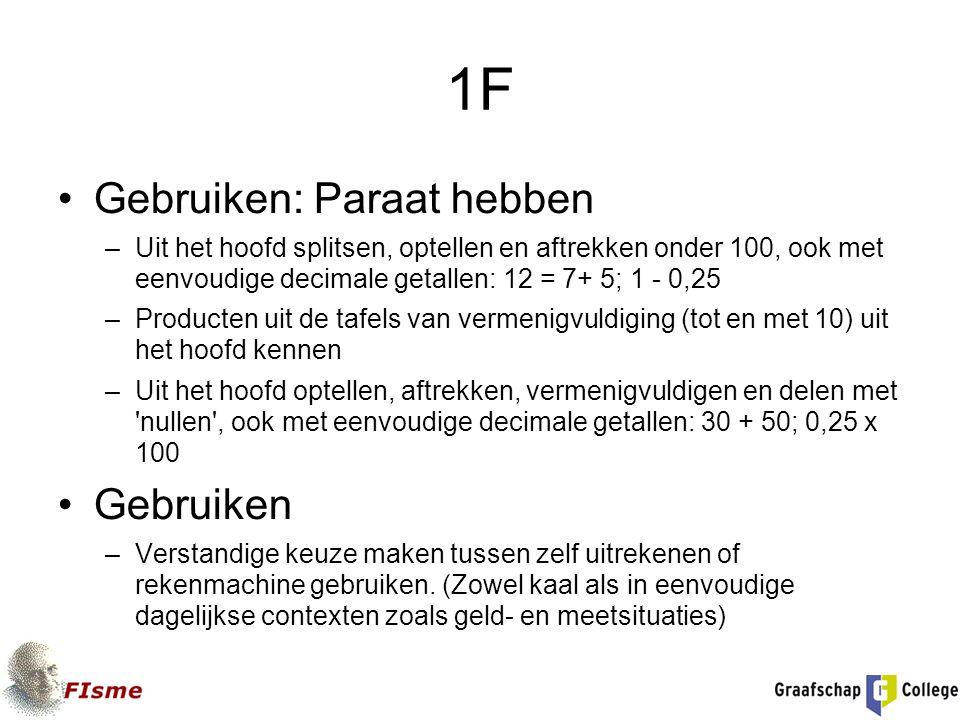 1F Gebruiken: Paraat hebben –Uit het hoofd splitsen, optellen en aftrekken onder 100, ook met eenvoudige decimale getallen: 12 = 7+ 5; 1 - 0,25 –Produ
