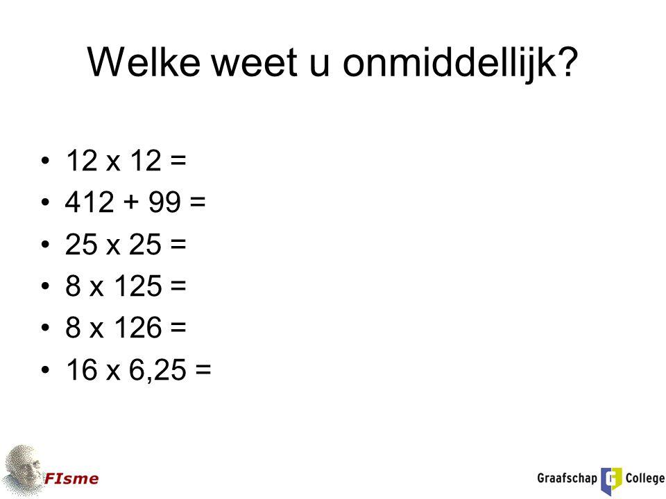 Welke weet u onmiddellijk? 12 x 12 = 412 + 99 = 25 x 25 = 8 x 125 = 8 x 126 = 16 x 6,25 =
