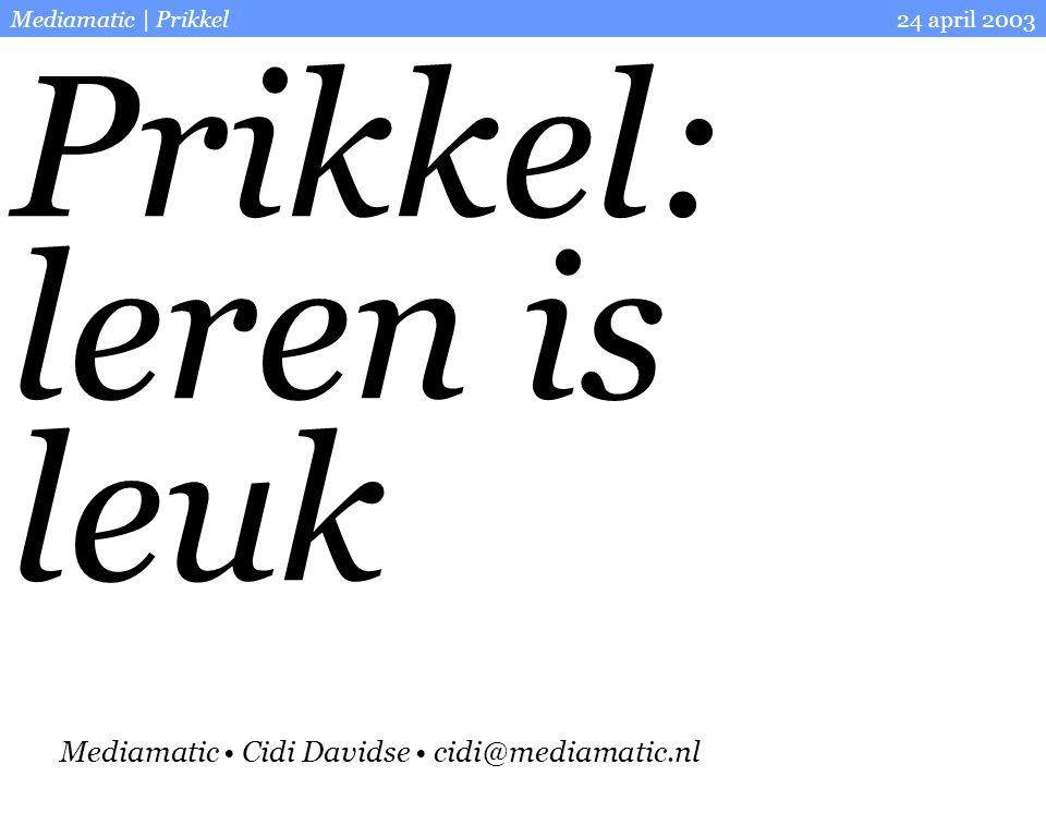 2 24 april 2003Mediamatic | Prikkel Inhoud Prikkel in de context van onderwijsvernieuwing.