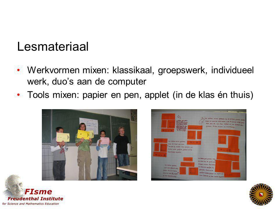 Lesmateriaal Werkvormen mixen: klassikaal, groepswerk, individueel werk, duo's aan de computer Tools mixen: papier en pen, applet (in de klas én thuis)