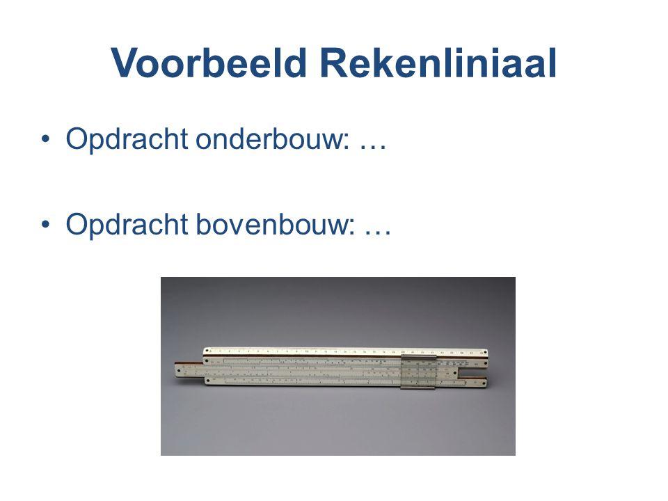 Voorbeeld Rekenliniaal Opdracht onderbouw: … Opdracht bovenbouw: …