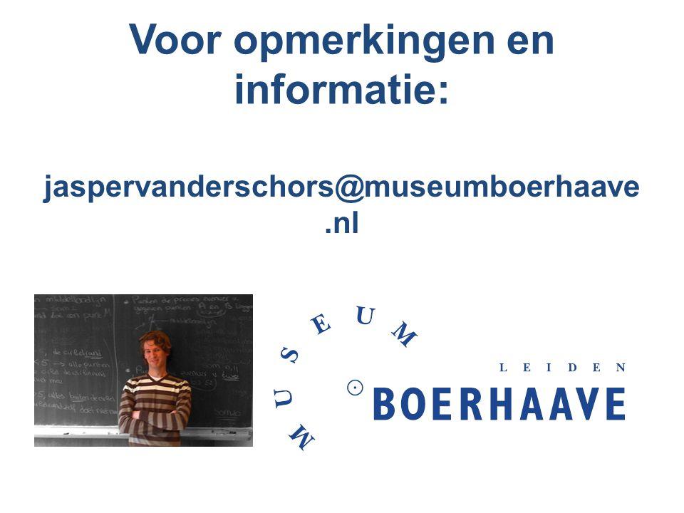 Voor opmerkingen en informatie: jaspervanderschors@museumboerhaave.nl