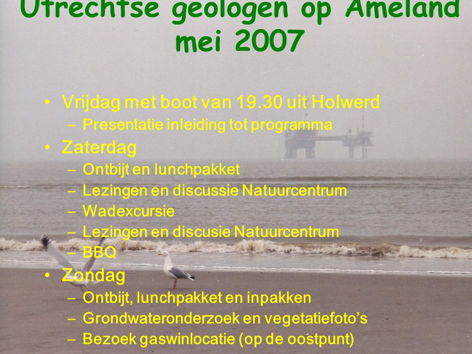 Vrijdag 11 mei 19.30 Vertrek boot uit Holwerd (Fr) 20.15 Fiets ophalen 20.30 Kampeerboerderij Elzenhoeve 21.30-22.30 –Gas in EU (Joop Marquenie) –Waddenspel (Johan Krol) Gezellige avond