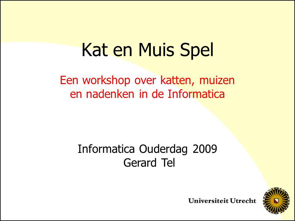 Kat en Muis Spel Een workshop over katten, muizen en nadenken in de Informatica Informatica Ouderdag 2009 Gerard Tel