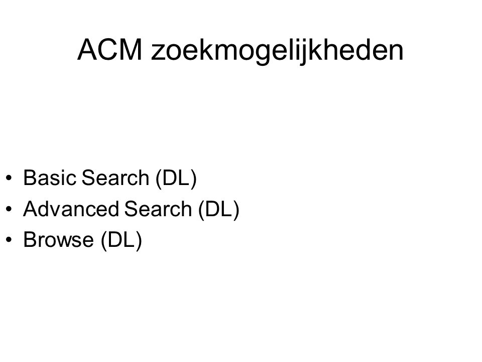 ACM zoekmogelijkheden Basic Search (DL) Advanced Search (DL) Browse (DL)