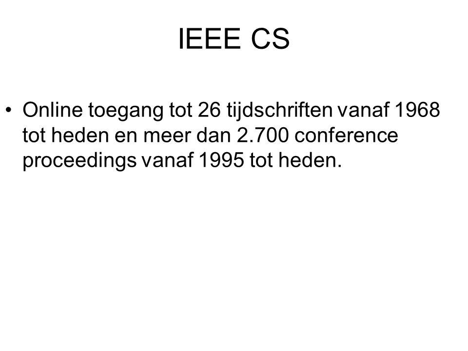 IEEE CS Online toegang tot 26 tijdschriften vanaf 1968 tot heden en meer dan 2.700 conference proceedings vanaf 1995 tot heden.